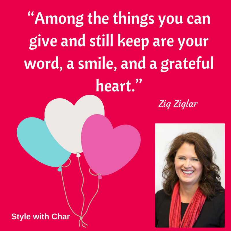 """""""Among the things you can give and still keep are your word, a smile, and a grateful heart."""""""